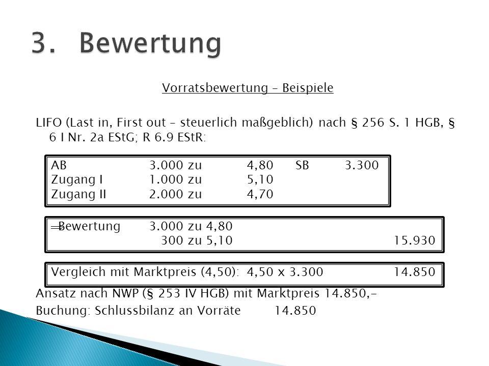 Vorratsbewertung – Beispiele LIFO (Last in, First out – steuerlich maßgeblich) nach § 256 S. 1 HGB, § 6 I Nr. 2a EStG; R 6.9 EStR: Ansatz nach NWP (§