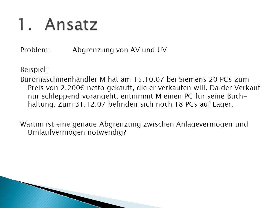 Problem:Abgrenzung von AV und UV Beispiel: Büromaschinenhändler M hat am 15.10.07 bei Siemens 20 PCs zum Preis von 2.200 netto gekauft, die er verkauf