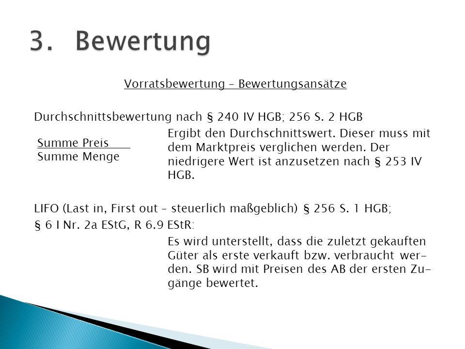 Vorratsbewertung – Bewertungsansätze Durchschnittsbewertung nach § 240 IV HGB; 256 S. 2 HGB Ergibt den Durchschnittswert. Dieser muss mit dem Marktpre