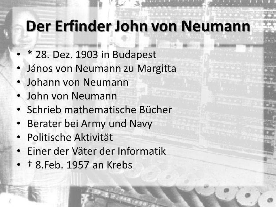 Der Erfinder John von Neumann * 28. Dez. 1903 in Budapest János von Neumann zu Margitta Johann von Neumann John von Neumann Schrieb mathematische Büch