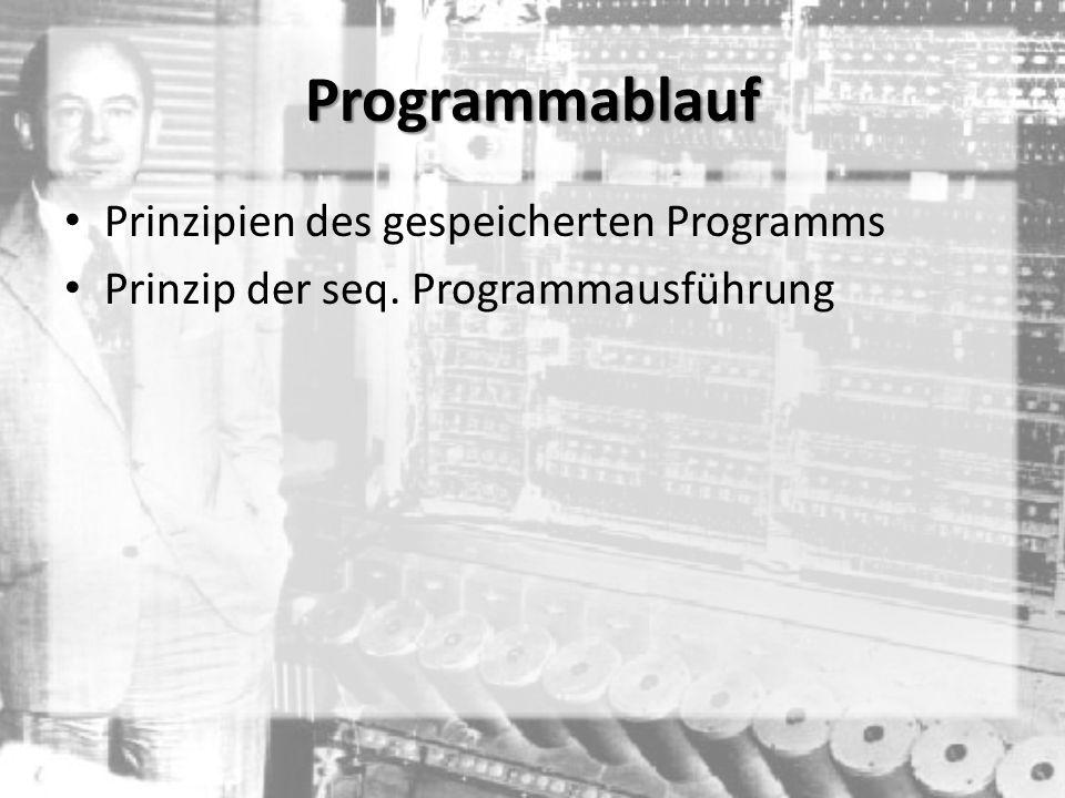 Programmablauf Prinzipien des gespeicherten Programms Prinzip der seq. Programmausführung