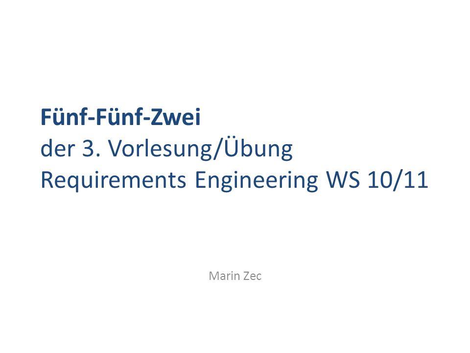 Fünf-Fünf-Zwei der 3. Vorlesung/Übung Requirements Engineering WS 10/11 Marin Zec