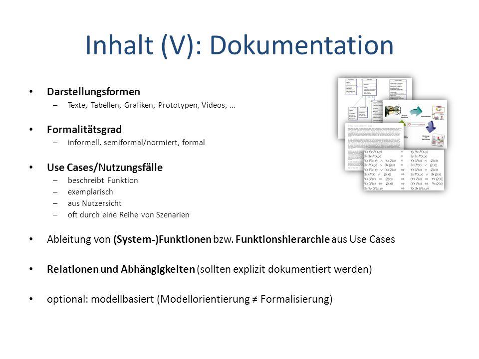 Inhalt (V): Dokumentation Darstellungsformen – Texte, Tabellen, Grafiken, Prototypen, Videos, … Formalitätsgrad – informell, semiformal/normiert, form