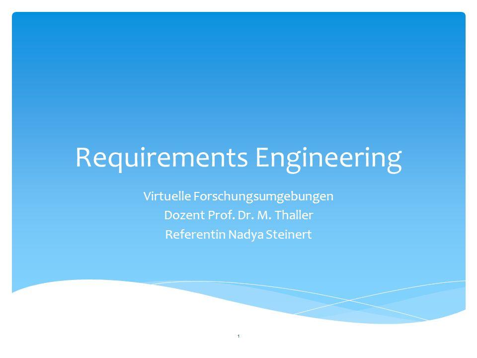 Requirements Engineering Virtuelle Forschungsumgebungen Dozent Prof. Dr. M. Thaller Referentin Nadya Steinert 1