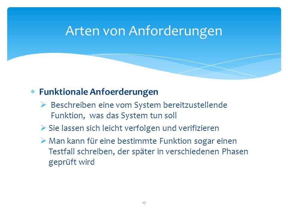 Funktionale Anfoerderungen Beschreiben eine vom System bereitzustellende Funktion, was das System tun soll Sie lassen sich leicht verfolgen und verifi