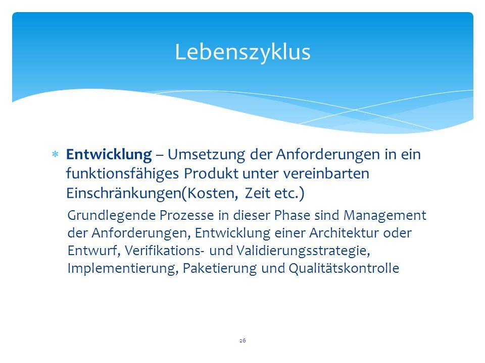 Entwicklung – Umsetzung der Anforderungen in ein funktionsfähiges Produkt unter vereinbarten Einschränkungen(Kosten, Zeit etc.) Grundlegende Prozesse