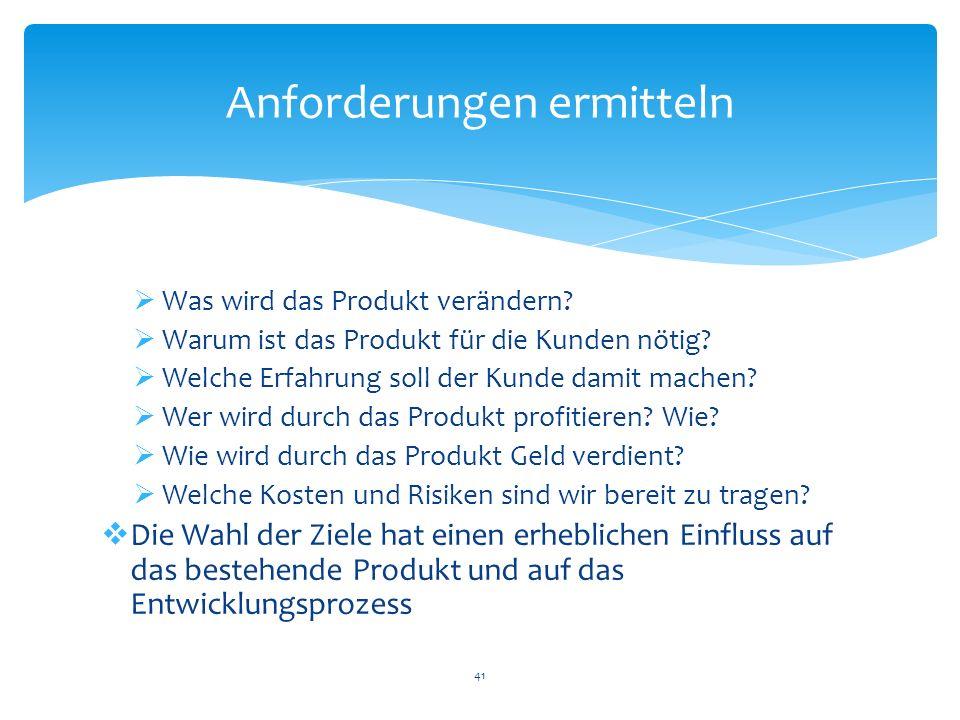 Was wird das Produkt verändern? Warum ist das Produkt für die Kunden nötig? Welche Erfahrung soll der Kunde damit machen? Wer wird durch das Produkt p