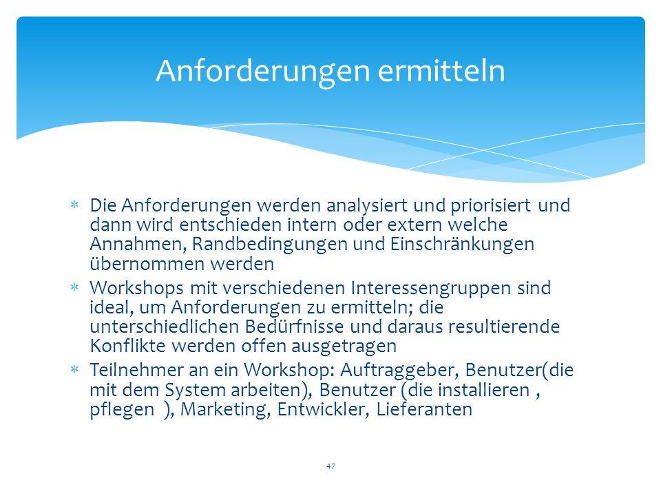 Die Anforderungen werden analysiert und priorisiert und dann wird entschieden intern oder extern welche Annahmen, Randbedingungen und Einschränkungen