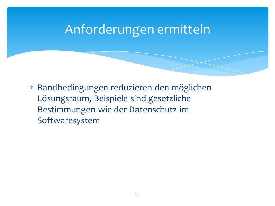 Randbedingungen reduzieren den möglichen Lösungsraum, Beispiele sind gesetzliche Bestimmungen wie der Datenschutz im Softwaresystem 49 Anforderungen e