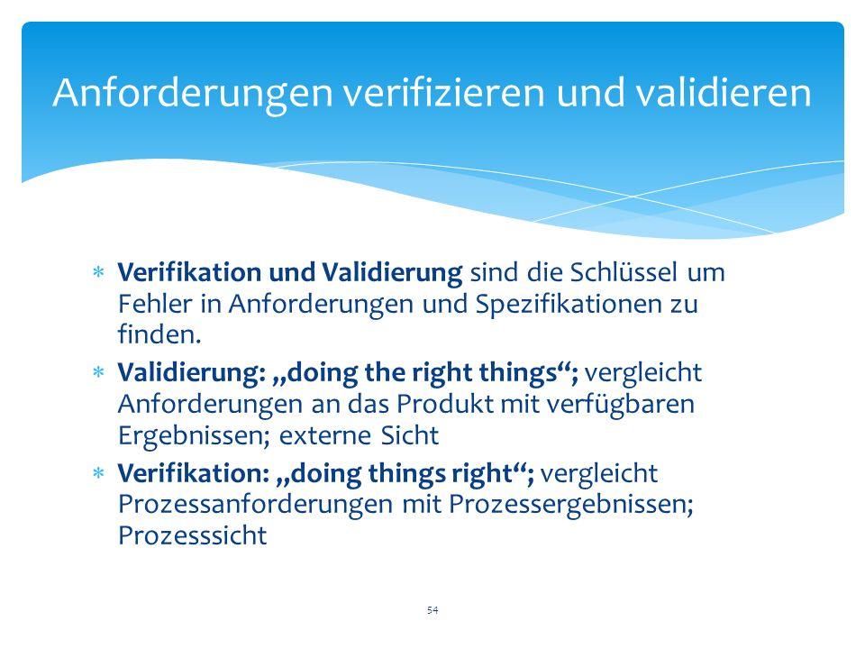 Verifikation und Validierung sind die Schlüssel um Fehler in Anforderungen und Spezifikationen zu finden. Validierung: doing the right things; verglei
