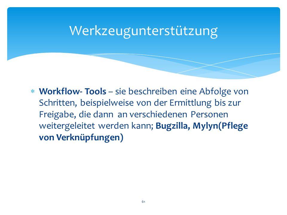 Workflow- Tools – sie beschreiben eine Abfolge von Schritten, beispielweise von der Ermittlung bis zur Freigabe, die dann an verschiedenen Personen we