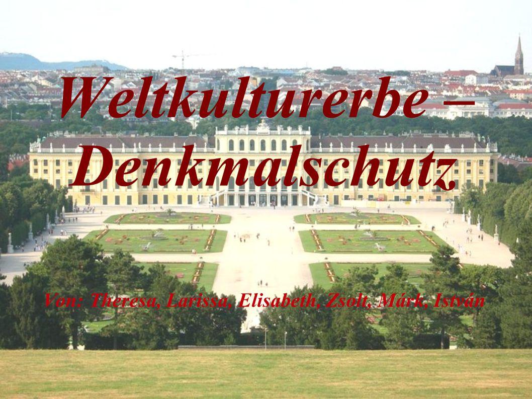 Weltkulturerbe – Denkmalschutz Von: Theresa, Larissa, Elisabeth, Zsolt, Márk, István