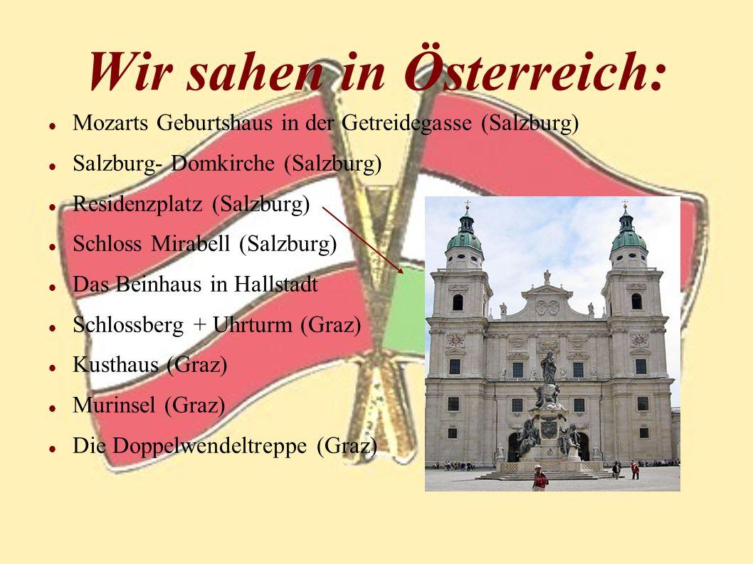 Wir sahen in Österreich: Mozarts Geburtshaus in der Getreidegasse (Salzburg) Salzburg- Domkirche (Salzburg) Residenzplatz (Salzburg) Schloss Mirabell