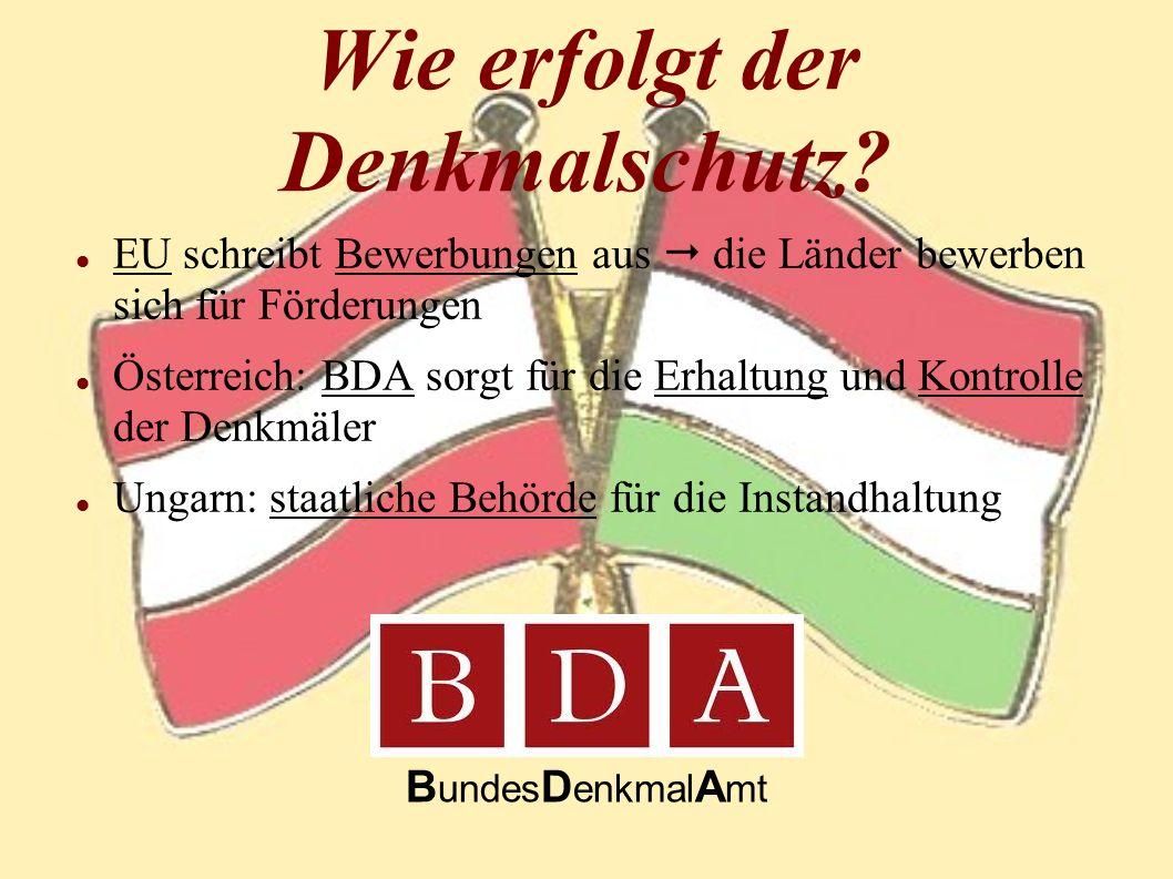 Wie erfolgt der Denkmalschutz? EU schreibt Bewerbungen aus die Länder bewerben sich für Förderungen Österreich: BDA sorgt für die Erhaltung und Kontro