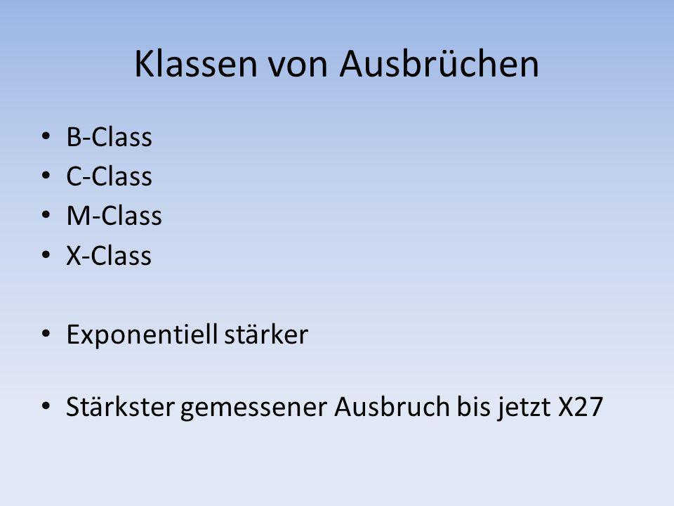 Klassen von Ausbrüchen B-Class C-Class M-Class X-Class Exponentiell stärker Stärkster gemessener Ausbruch bis jetzt X27