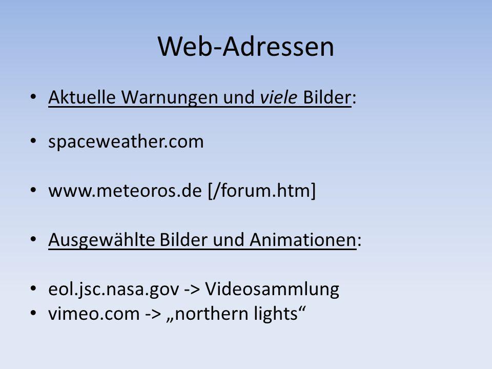 Web-Adressen Aktuelle Warnungen und viele Bilder: spaceweather.com www.meteoros.de [/forum.htm] Ausgewählte Bilder und Animationen: eol.jsc.nasa.gov -