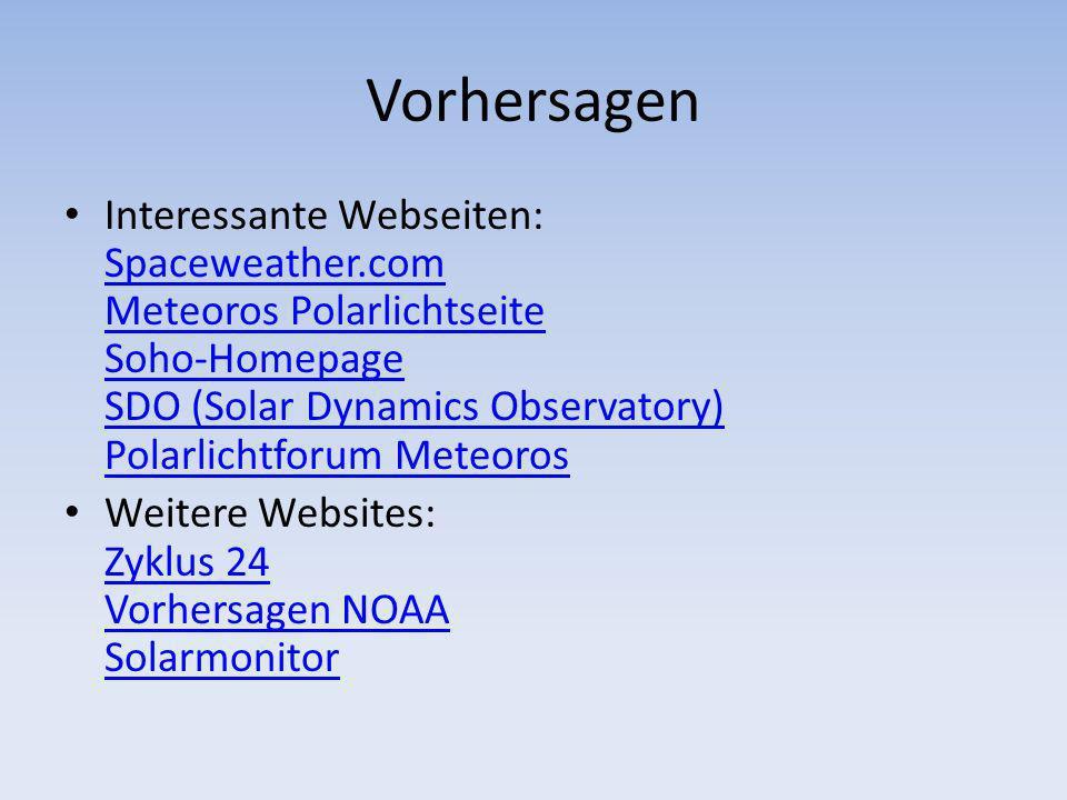 Vorhersagen Interessante Webseiten: Spaceweather.com Meteoros Polarlichtseite Soho-Homepage SDO (Solar Dynamics Observatory) Polarlichtforum Meteoros