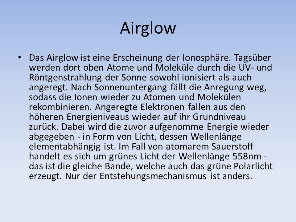 Airglow Das Airglow ist eine Erscheinung der Ionosphäre. Tagsüber werden dort oben Atome und Moleküle durch die UV- und Röntgenstrahlung der Sonne sow