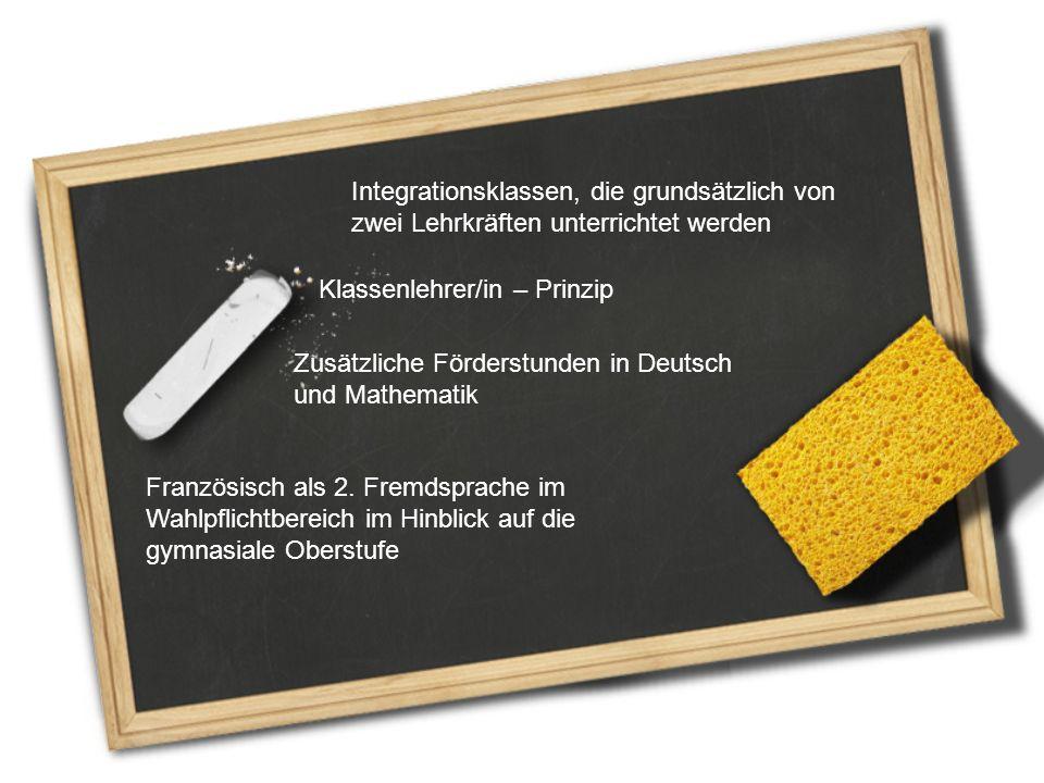Integrationsklassen, die grundsätzlich von zwei Lehrkräften unterrichtet werden Klassenlehrer/in – Prinzip Zusätzliche Förderstunden in Deutsch und Ma