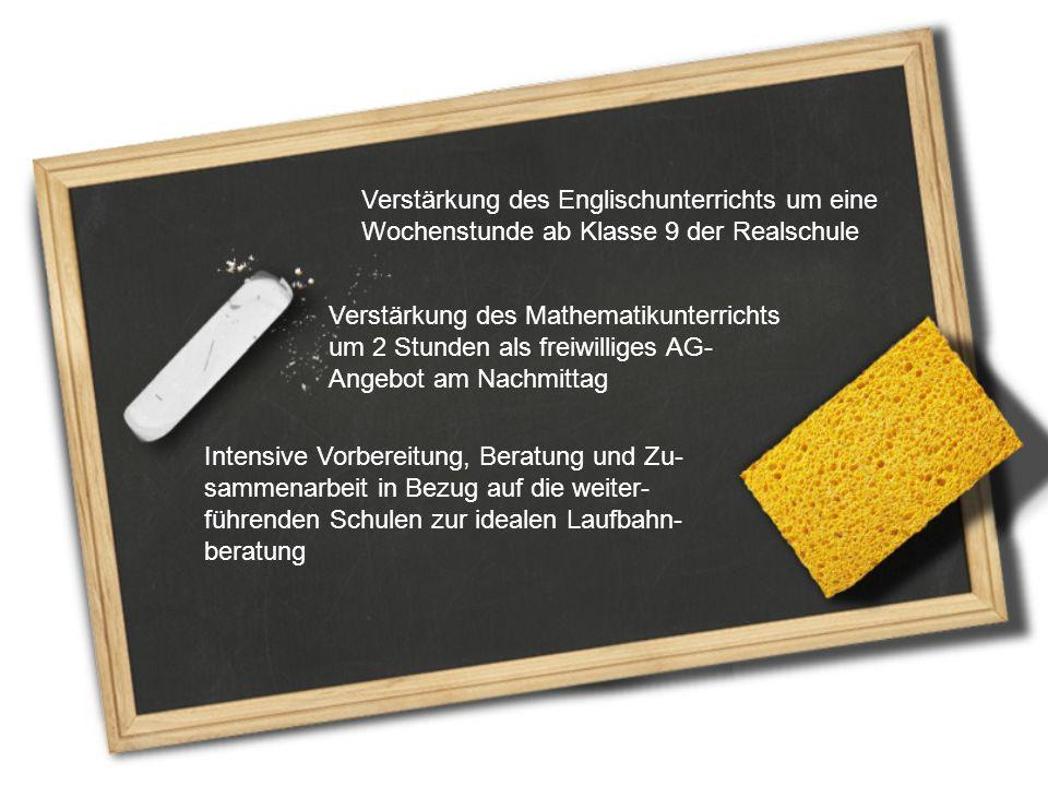 Verstärkung des Englischunterrichts um eine Wochenstunde ab Klasse 9 der Realschule Verstärkung des Mathematikunterrichts um 2 Stunden als freiwillige