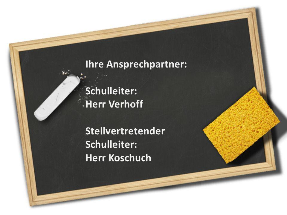 Ihre Ansprechpartner: Schulleiter: Herr Verhoff Stellvertretender Schulleiter: Herr Koschuch