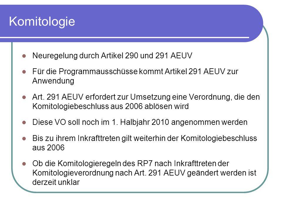 Komitologie Neuregelung durch Artikel 290 und 291 AEUV Für die Programmausschüsse kommt Artikel 291 AEUV zur Anwendung Art.