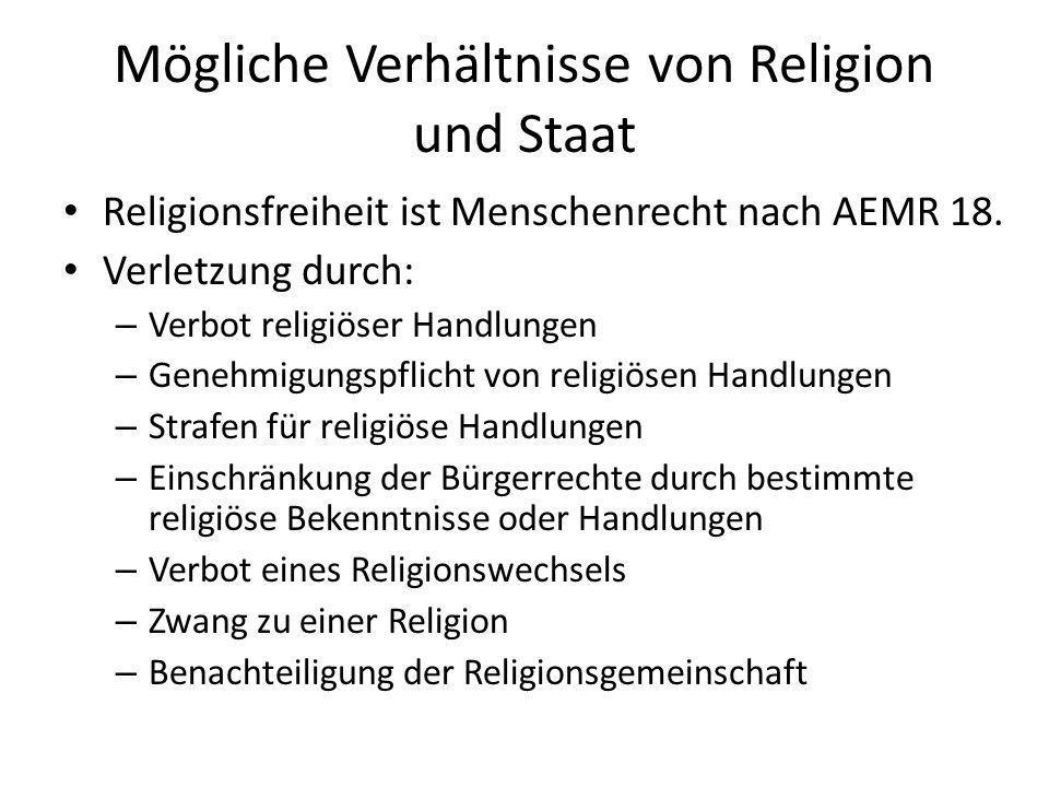 Mögliche Verhältnisse von Religion und Staat Religionsfreiheit ist Menschenrecht nach AEMR 18. Verletzung durch: – Verbot religiöser Handlungen – Gene