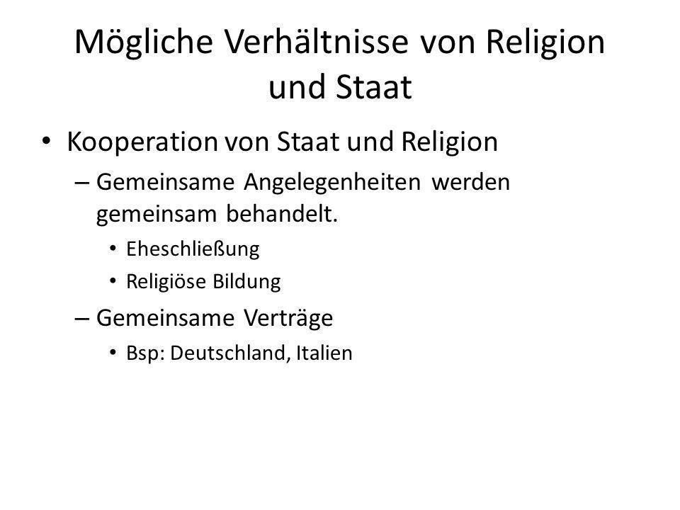 Mögliche Verhältnisse von Religion und Staat Kooperation von Staat und Religion – Gemeinsame Angelegenheiten werden gemeinsam behandelt. Eheschließung