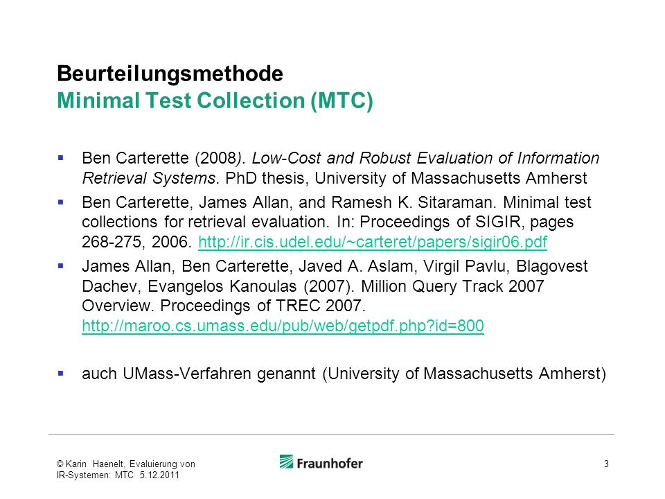 Beurteilungsmethode Minimal Test Collection (MTC) Ben Carterette (2008). Low-Cost and Robust Evaluation of Information Retrieval Systems. PhD thesis,