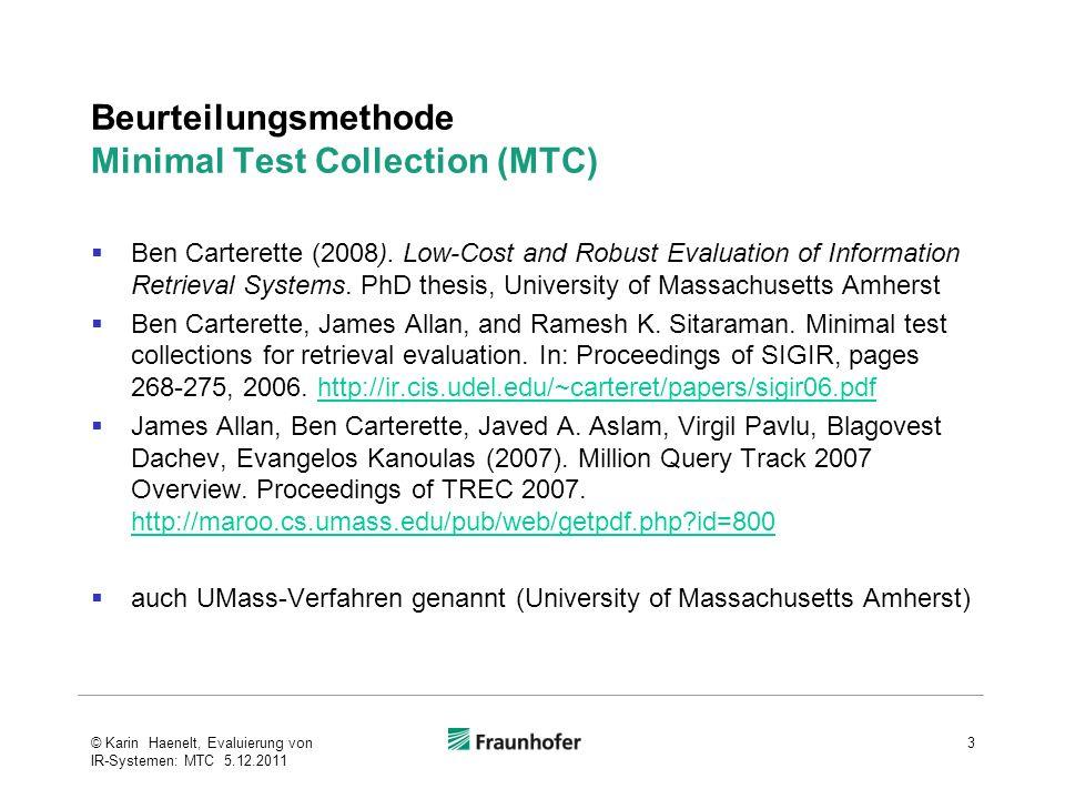 Inhalt Einführung des MTC-Verfahrens Vorbetrachtungen Abkürzungen und Beispiel für diese Folien Präzision und durchschnittliche Präzision Darstellung von Präzision und durchschnittlicher Präzision als Zufallsexperiment MTC-Verfahren, Spezifikation Erläuterung des Dokument-Selektionsalgorithmus Formeln für die Dokumentgewichte Berechnung des (Nicht-)Relevanzeffekts eines Dokuments Tracing des Selektionsalgorithmus für das Folienbeispiel Abbruchkriterium für den Algorithmus Konfidenz Evaluierungsergebnisse 34© Karin Haenelt, Evaluierung von IR-Systemen: MTC 5.12.2011