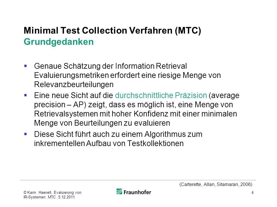 Minimal Test Collection (MTC) Methode Konfidenz 75% Konfidenz, dass System A besser ist als System B bedeutet: die Wahrscheinlichkeit, dass die Bewertung der relativen Qualität der verglichenen Systeme sich ändert, wenn weitere Dokumente in die Beurteilung einbezogen werden, beträgt maximal 25%.