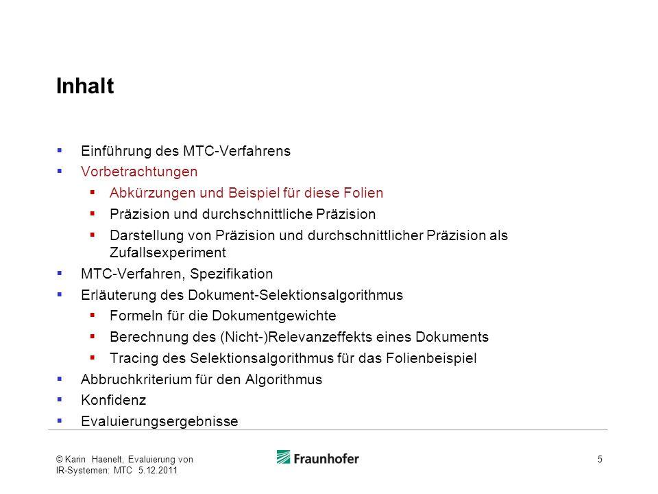 Minimal Test Collection (MTC) Methode Differenz der durchschnittlichen Präzision zweier Systeme 26© Karin Haenelt, Evaluierung von IR-Systemen: MTC 5.12.2011 (Carterette, Allan, Sitamaran, 2006) Die Differenz der durchschnittlichen Präzision zweier Systeme ist Die durchschnittliche Präzision eines Systems ist