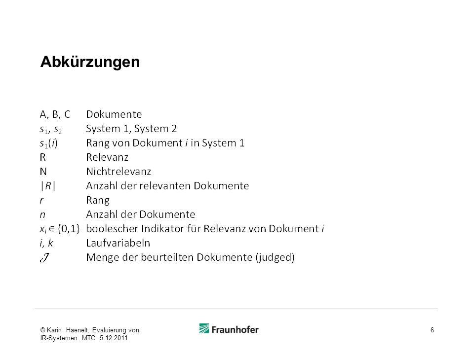 Inhalt Einführung des MTC-Verfahrens Vorbetrachtungen Abkürzungen und Beispiel für diese Folien Präzision und durchschnittliche Präzision Darstellung von Präzision und durchschnittlicher Präzision als Zufallsexperiment MTC-Verfahren, Spezifikation Erläuterung des Dokument-Selektionsalgorithmus Formeln für die Dokumentgewichte Berechnung des (Nicht-)Relevanzeffekts eines Dokuments Tracing des Selektionsalgorithmus für das Folienbeispiel Abbruchkriterium für den Algorithmus Konfidenz Evaluierungsergebnisse 37© Karin Haenelt, Evaluierung von IR-Systemen: MTC 5.12.2011