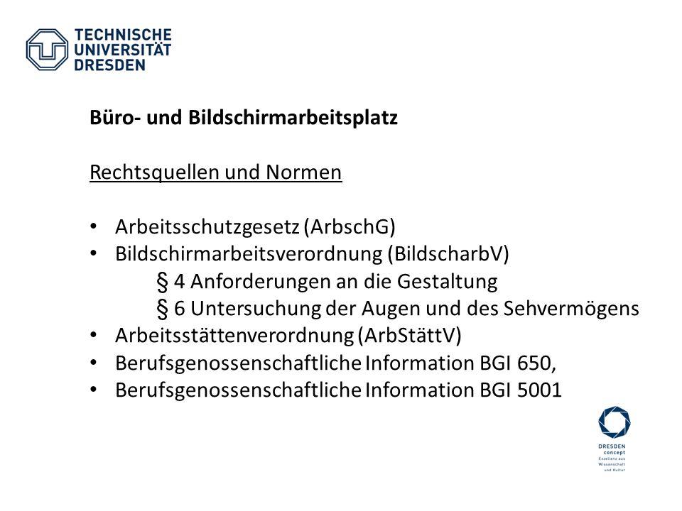 Büro- und Bildschirmarbeitsplatz Rechtsquellen und Normen Arbeitsschutzgesetz (ArbschG) Bildschirmarbeitsverordnung (BildscharbV) § 4 Anforderungen an