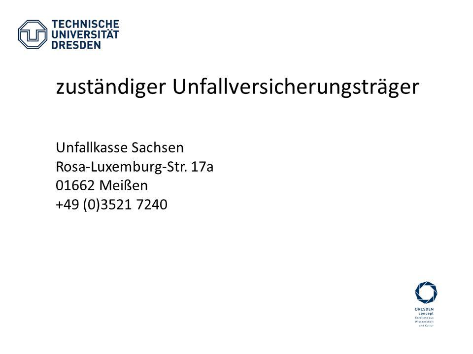 zuständiger Unfallversicherungsträger Unfallkasse Sachsen Rosa-Luxemburg-Str. 17a 01662 Meißen +49 (0)3521 7240