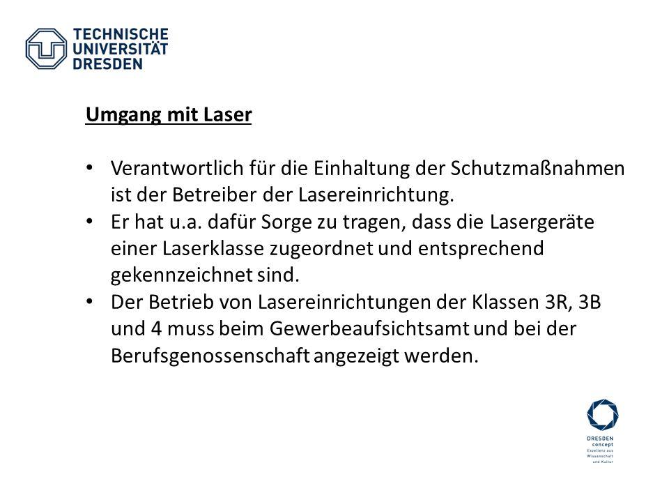 Umgang mit Laser Verantwortlich für die Einhaltung der Schutzmaßnahmen ist der Betreiber der Lasereinrichtung. Er hat u.a. dafür Sorge zu tragen, dass
