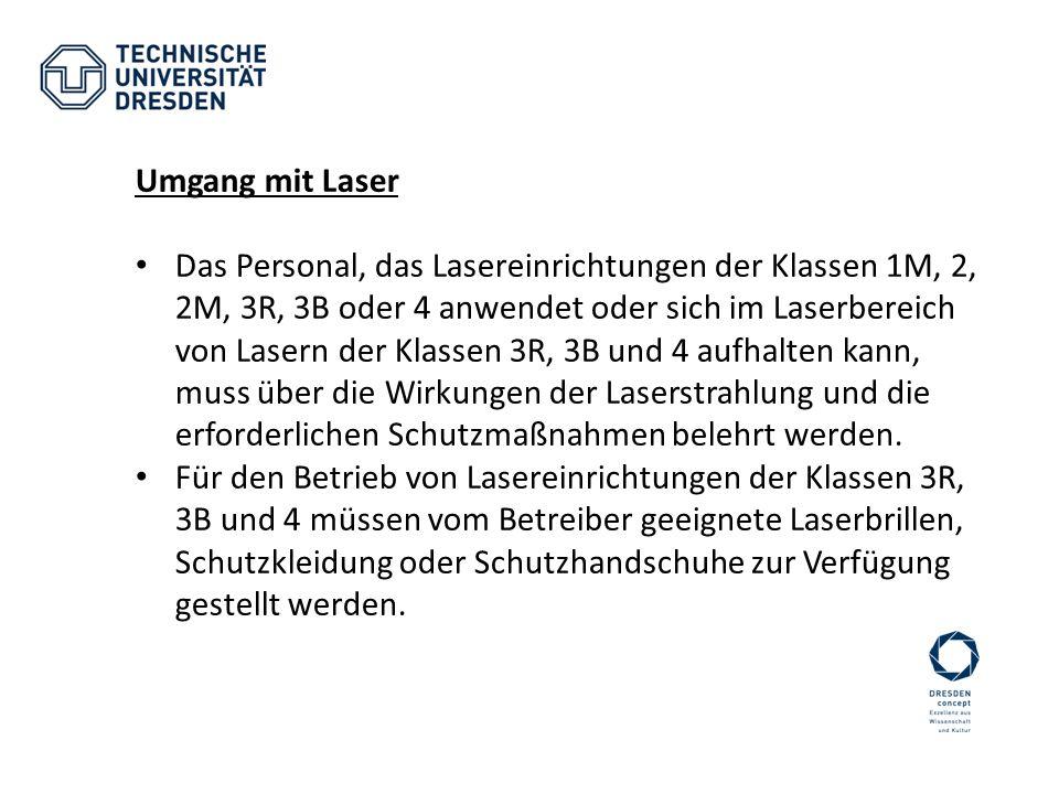 Umgang mit Laser Das Personal, das Lasereinrichtungen der Klassen 1M, 2, 2M, 3R, 3B oder 4 anwendet oder sich im Laserbereich von Lasern der Klassen 3