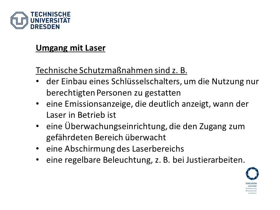 Umgang mit Laser Technische Schutzmaßnahmen sind z. B. der Einbau eines Schlüsselschalters, um die Nutzung nur berechtigten Personen zu gestatten eine