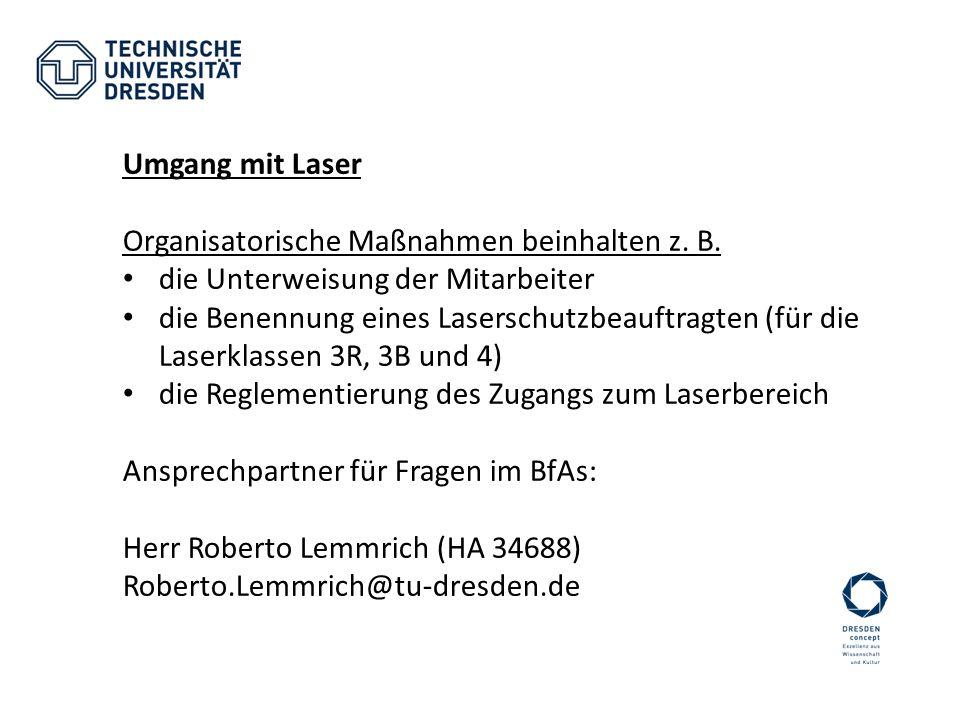 Umgang mit Laser Organisatorische Maßnahmen beinhalten z. B. die Unterweisung der Mitarbeiter die Benennung eines Laserschutzbeauftragten (für die Las