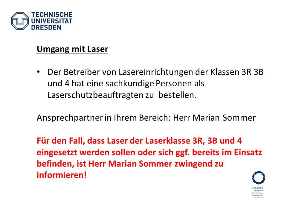Umgang mit Laser Der Betreiber von Lasereinrichtungen der Klassen 3R 3B und 4 hat eine sachkundige Personen als Laserschutzbeauftragten zu bestellen.