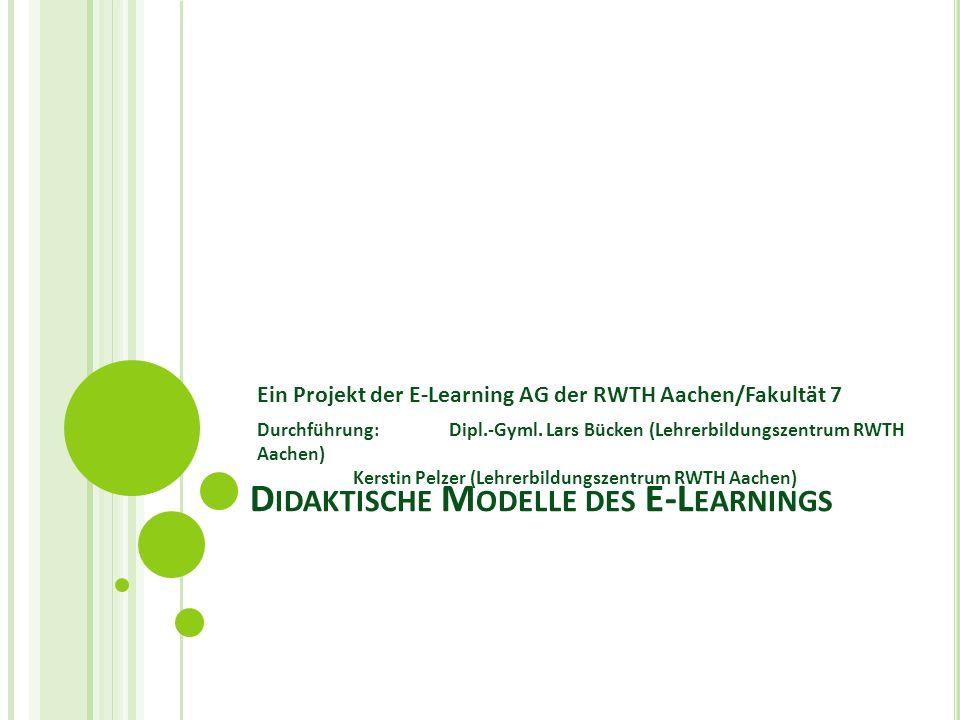 D IDAKTISCHE M ODELLE DES E-L EARNINGS Ein Projekt der E-Learning AG der RWTH Aachen/Fakultät 7 Durchführung: Dipl.-Gyml. Lars Bücken (Lehrerbildungsz