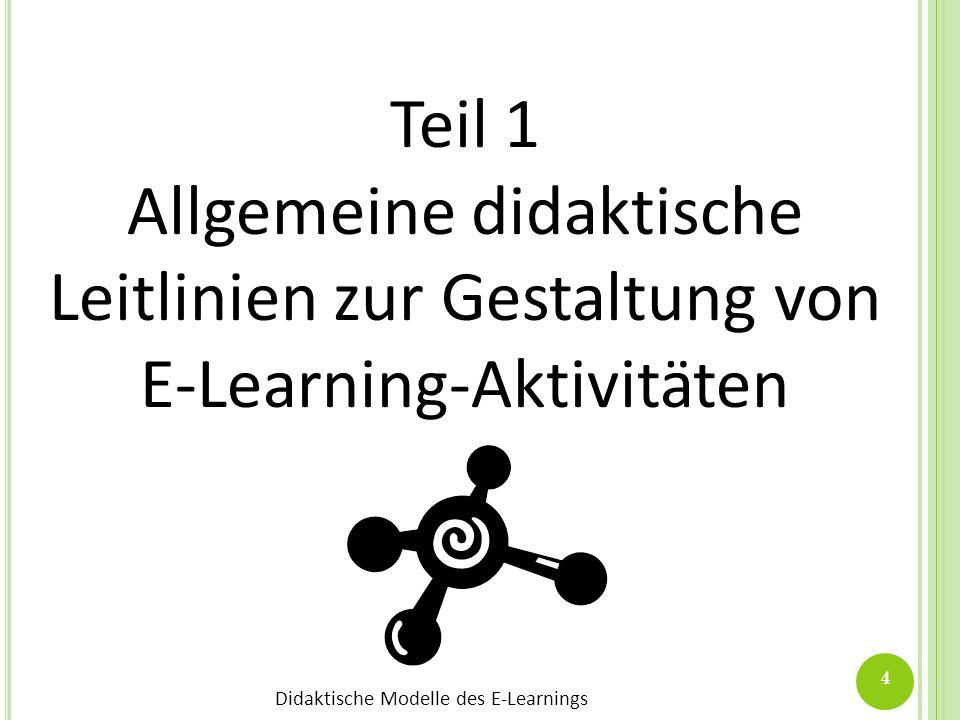 Didaktische Modelle des E-Learnings 4 Teil 1 Allgemeine didaktische Leitlinien zur Gestaltung von E-Learning-Aktivitäten
