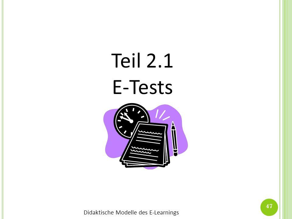 Didaktische Modelle des E-Learnings 47 Teil 2.1 E-Tests
