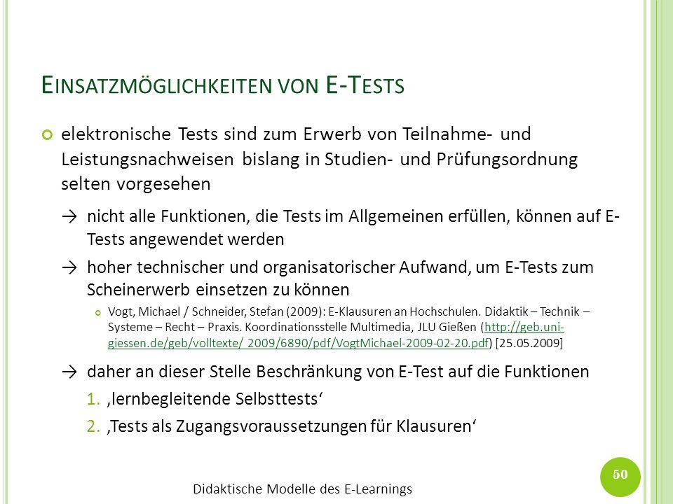 Didaktische Modelle des E-Learnings E INSATZMÖGLICHKEITEN VON E-T ESTS elektronische Tests sind zum Erwerb von Teilnahme- und Leistungsnachweisen bisl