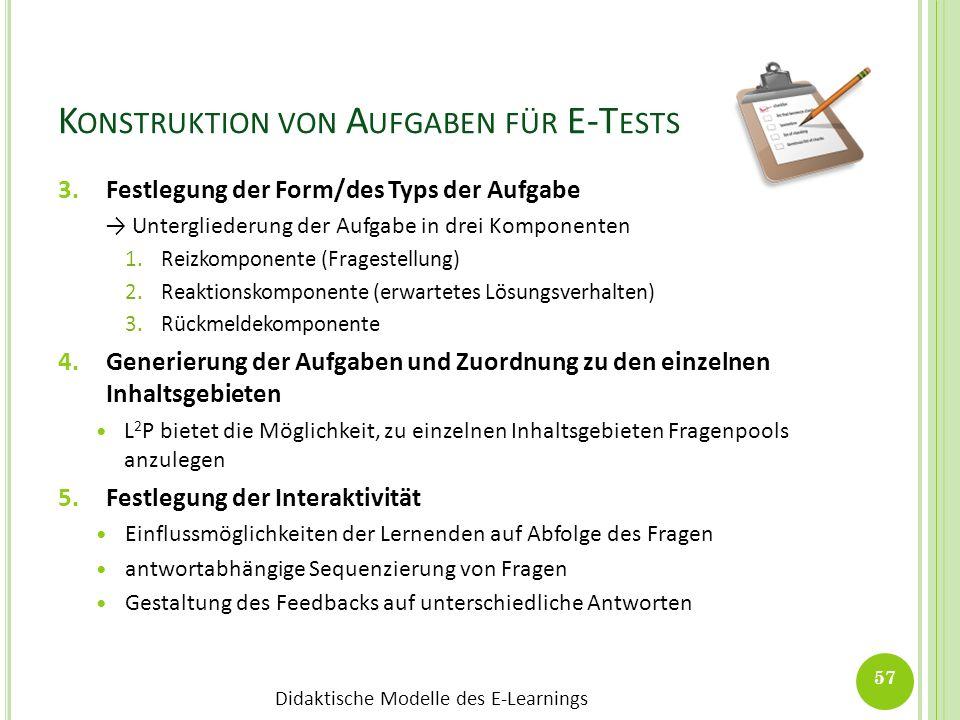 Didaktische Modelle des E-Learnings K ONSTRUKTION VON A UFGABEN FÜR E-T ESTS 3.Festlegung der Form/des Typs der Aufgabe Untergliederung der Aufgabe in