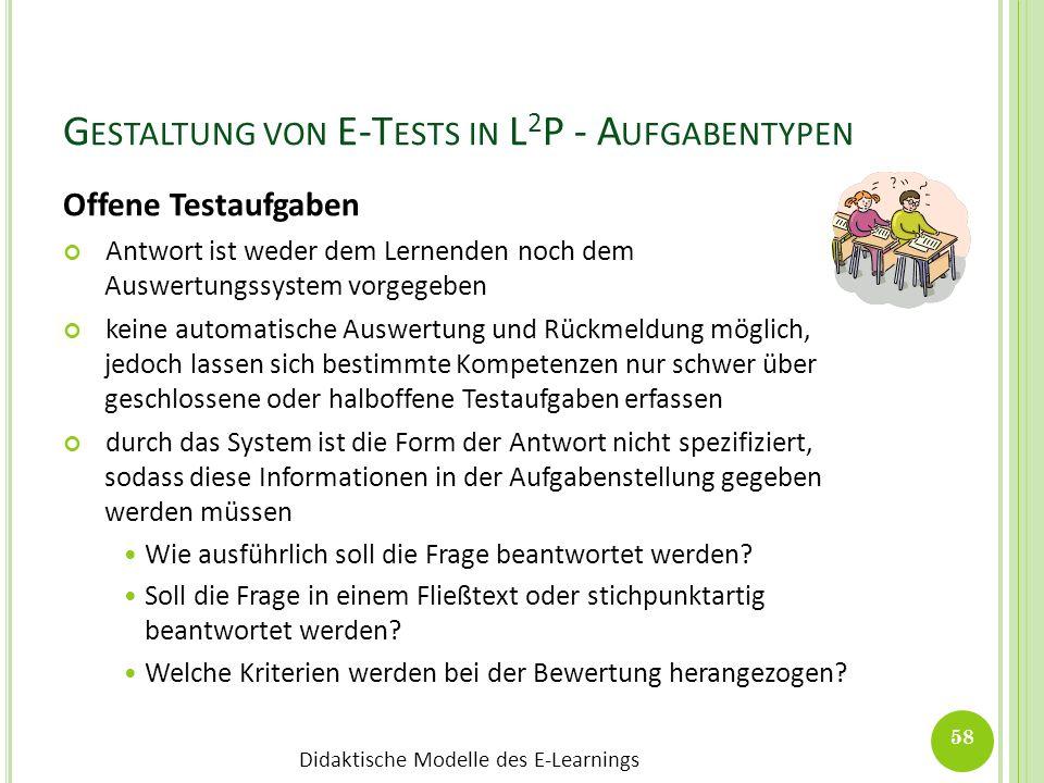 Didaktische Modelle des E-Learnings G ESTALTUNG VON E-T ESTS IN L 2 P - A UFGABENTYPEN Offene Testaufgaben Antwort ist weder dem Lernenden noch dem Au