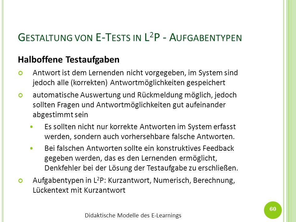 Didaktische Modelle des E-Learnings G ESTALTUNG VON E-T ESTS IN L 2 P - A UFGABENTYPEN Halboffene Testaufgaben Antwort ist dem Lernenden nicht vorgege