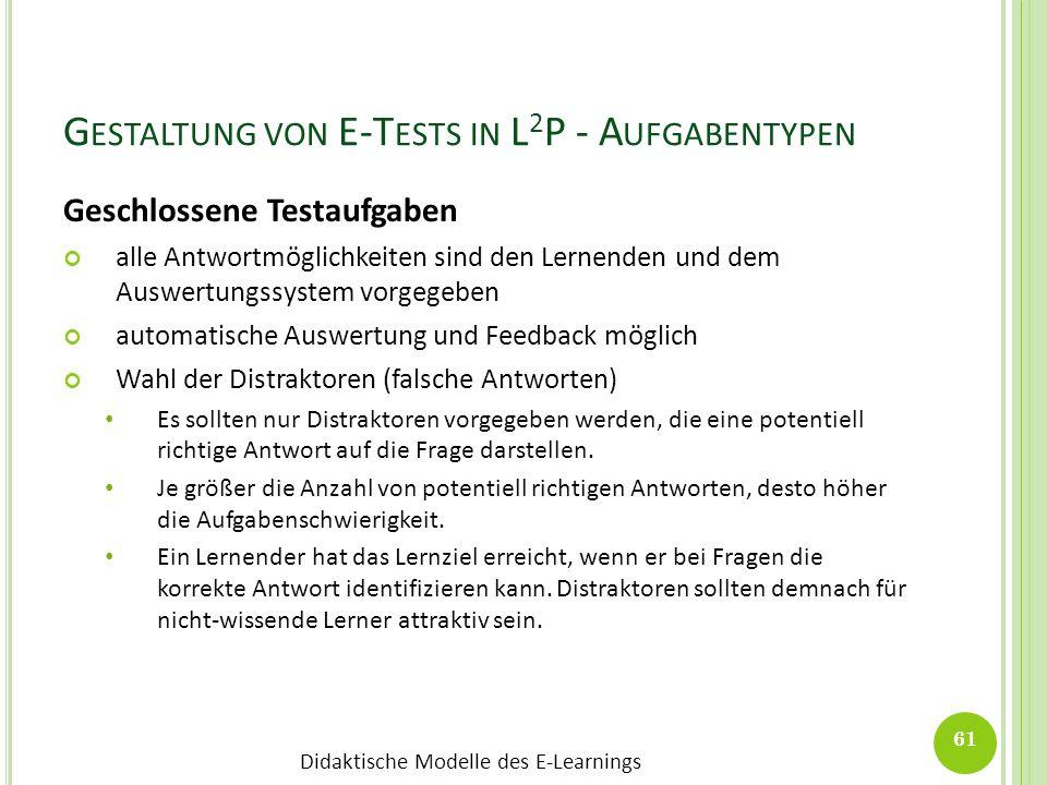 Didaktische Modelle des E-Learnings G ESTALTUNG VON E-T ESTS IN L 2 P - A UFGABENTYPEN Geschlossene Testaufgaben alle Antwortmöglichkeiten sind den Le