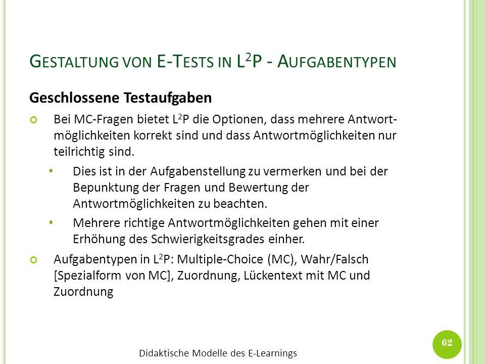 Didaktische Modelle des E-Learnings G ESTALTUNG VON E-T ESTS IN L 2 P - A UFGABENTYPEN Geschlossene Testaufgaben Bei MC-Fragen bietet L 2 P die Option