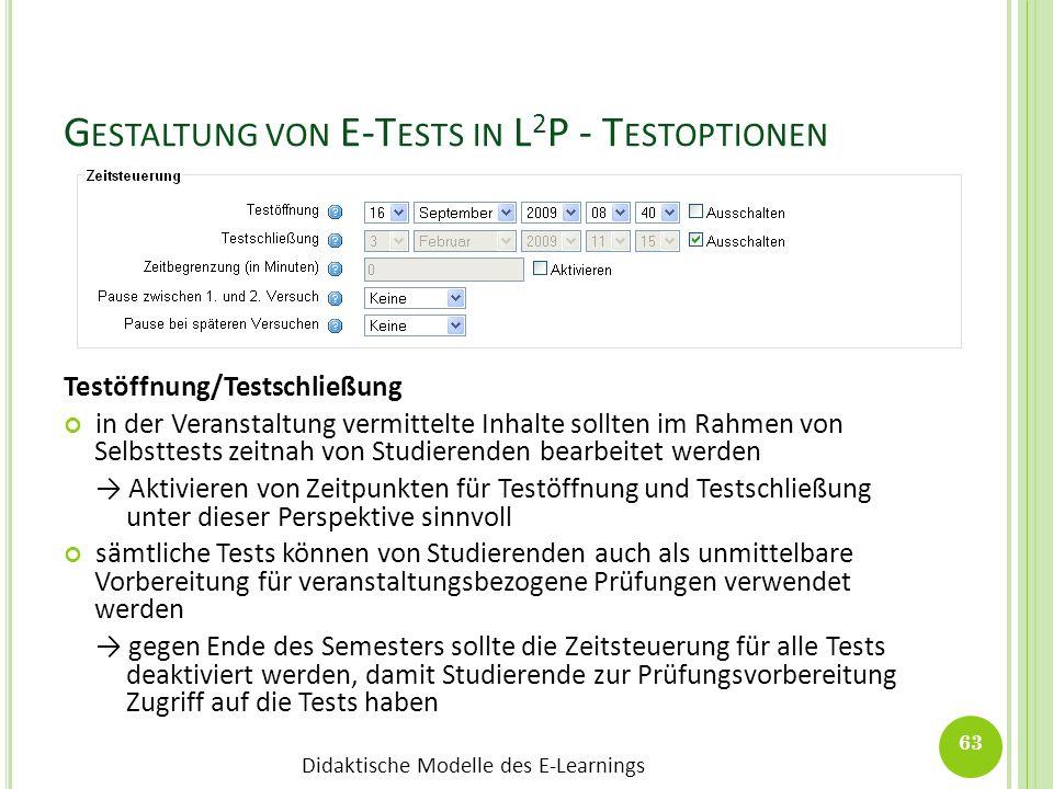Didaktische Modelle des E-Learnings G ESTALTUNG VON E-T ESTS IN L 2 P - T ESTOPTIONEN Testöffnung/Testschließung in der Veranstaltung vermittelte Inha